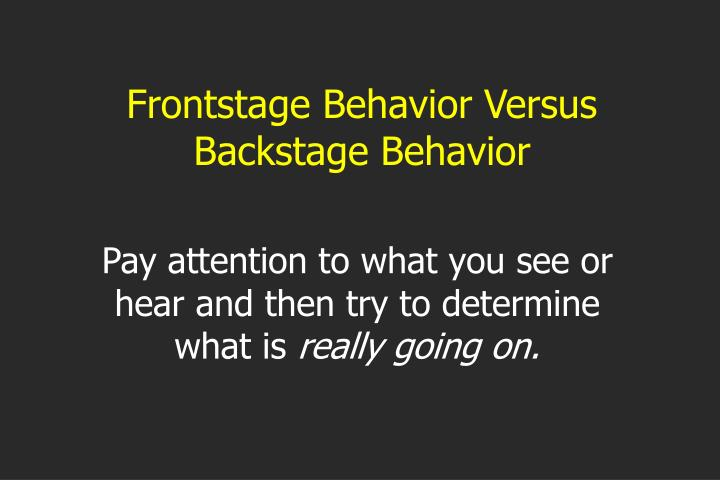 Frontstage Behavior Versus Backstage Behavior
