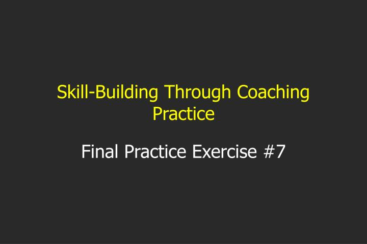 Skill-Building Through Coaching Practice