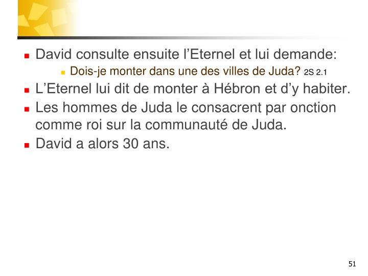 David consulte ensuite l'Eternel et lui demande:
