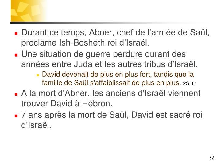 Durant ce temps, Abner, chef de l'armée de Saül, proclame