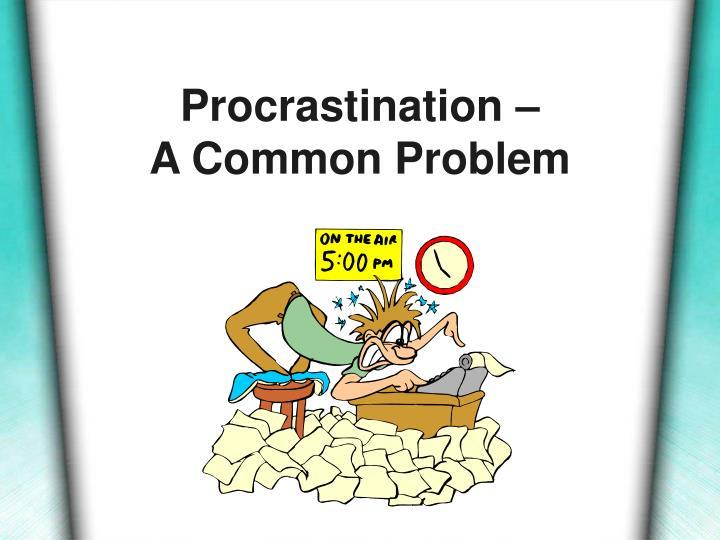 Procrastination –
