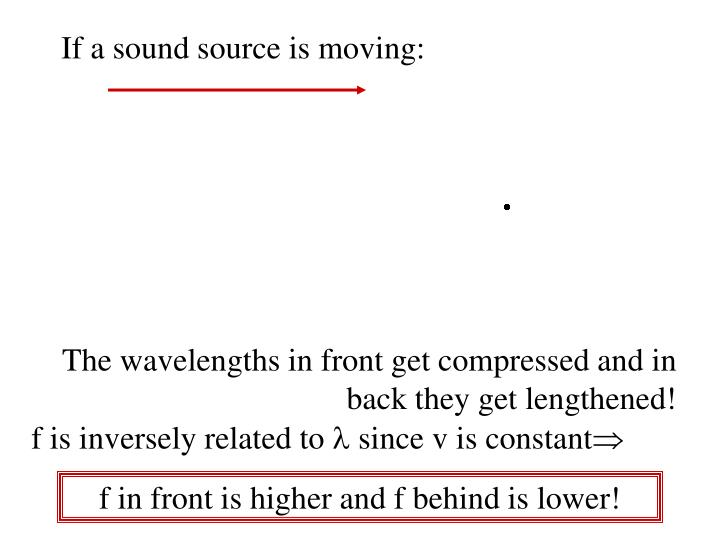 If a sound source is moving: