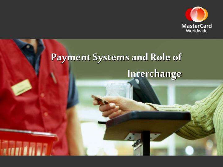 Payment Systems and Role of Interchange