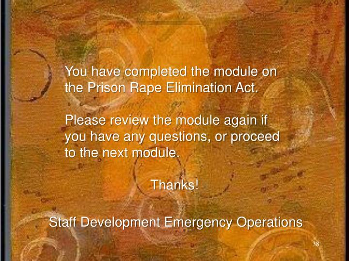 You have completed the module on the Prison Rape Elimination Act.