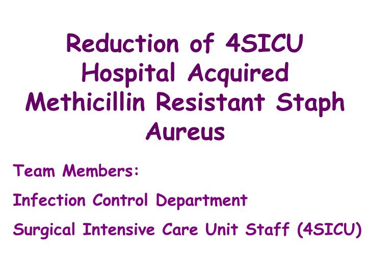 Reduction of 4sicu hospital acquired methicillin resistant staph aureus