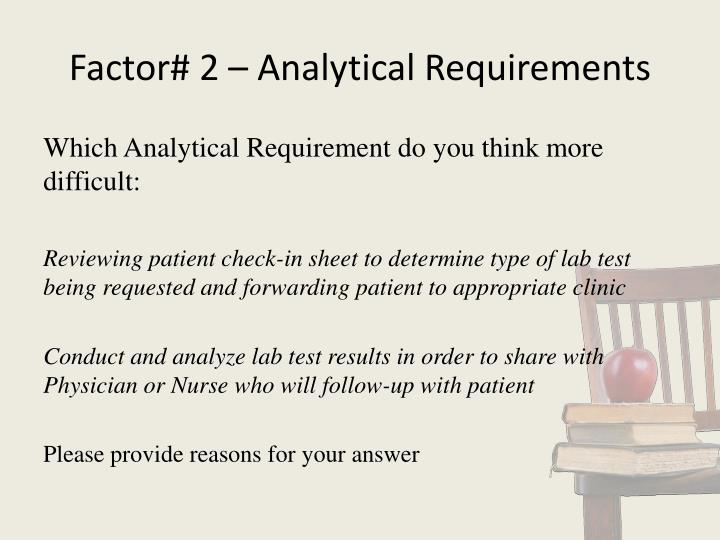 Factor# 2 – Analytical Requirements