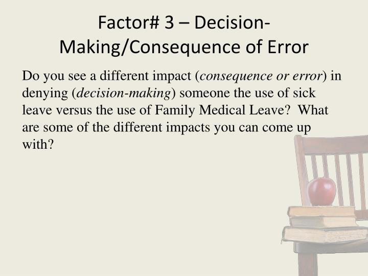 Factor# 3 – Decision-Making/Consequence of Error