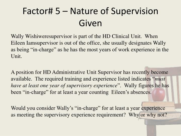 Factor# 5 – Nature of Supervision Given