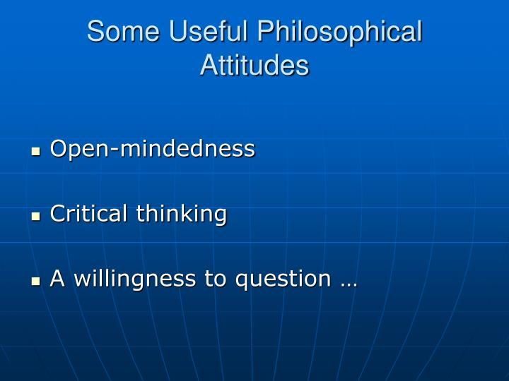 Some Useful Philosophical Attitudes