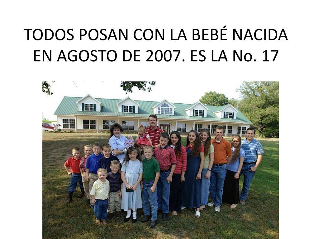 TODOS POSAN CON LA BEBÉ NACIDA EN AGOSTO DE 2007. ES LA No. 17