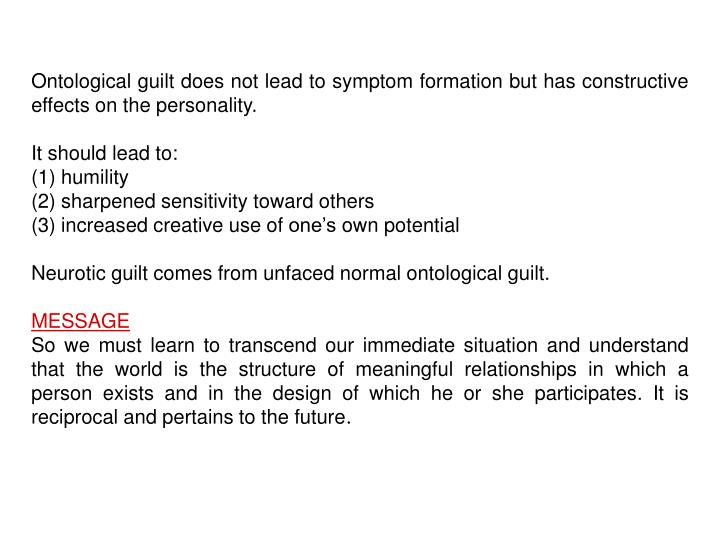 Ontological guilt does not lead to symptom formation but has constructive effects on the personality.