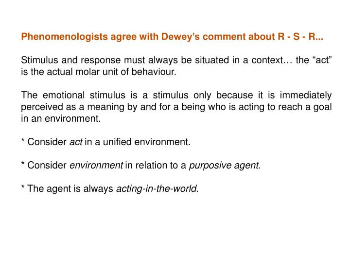 Phenomenologists agree with Dewey's comment about R - S - R...