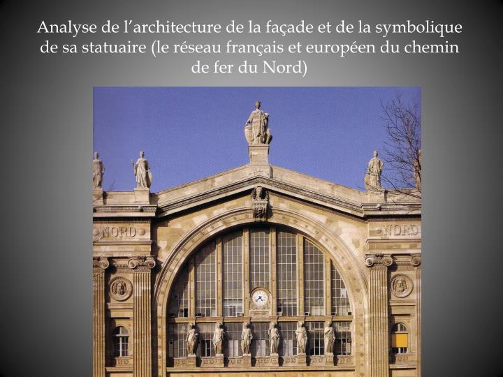 Analyse de larchitecture de la faade et de la symbolique de sa statuaire (le rseau franais et europen du chemin de fer du Nord)