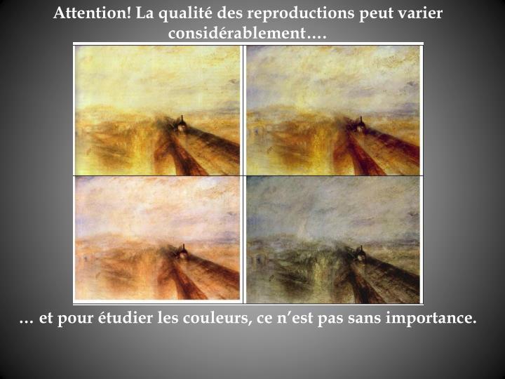 Attention! La qualit des reproductions peut varier considrablement.