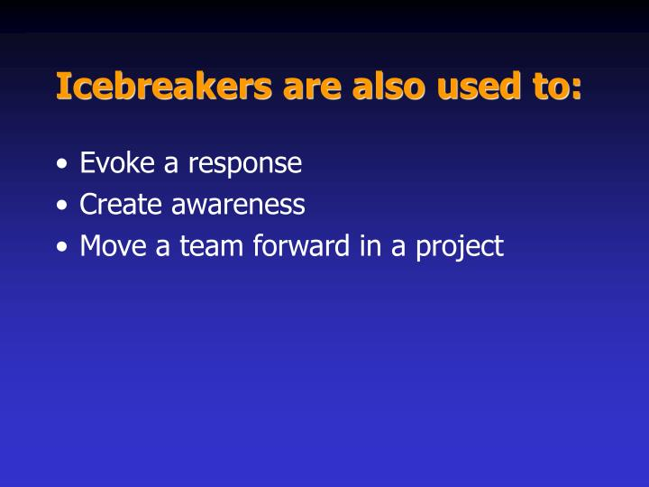 Icebreakers are also used to: