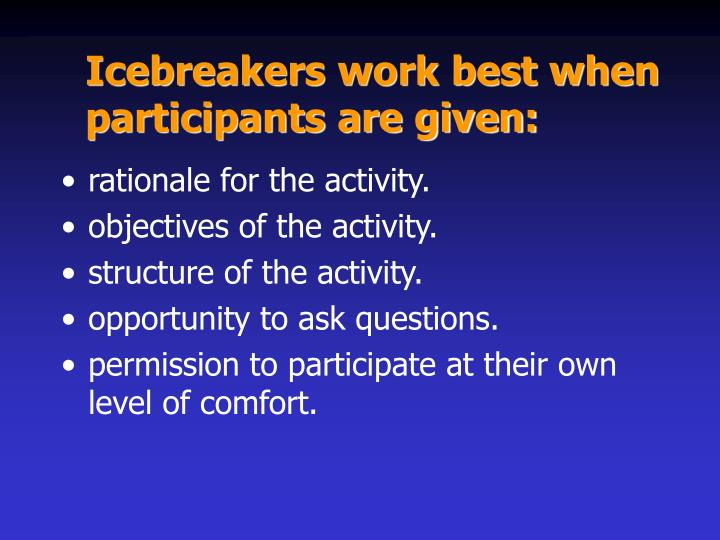 Icebreakers work best when participants are given: