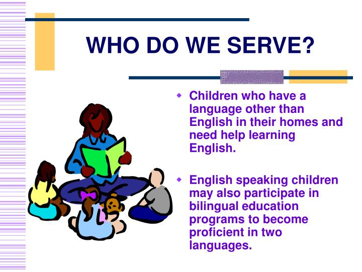 Children who have a language other than English in their homes and need help learning  English.