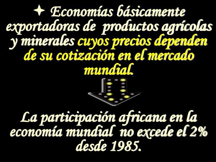 Economías básicamente exportadoras de  productos agrícolas y minerales