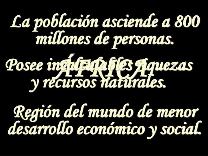 La población asciende a 800 millones de personas.