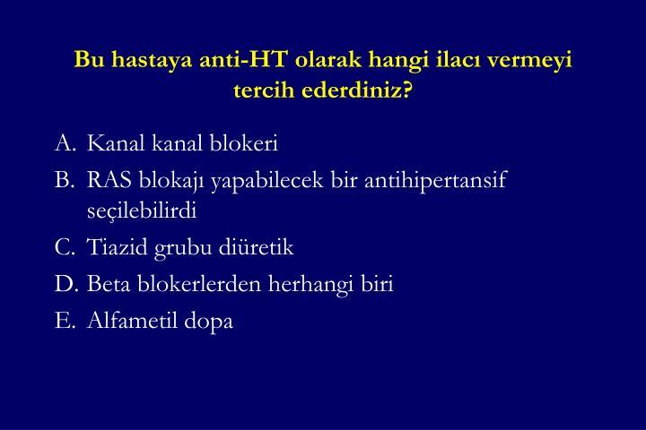 Bu hastaya anti-HT olarak hangi ilacı vermeyi tercih ederdiniz?
