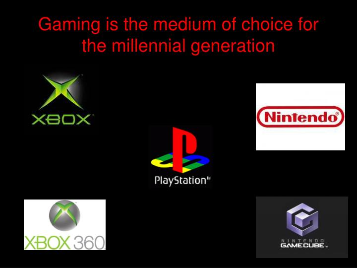 Gaming is the medium of choice for the millennial generation