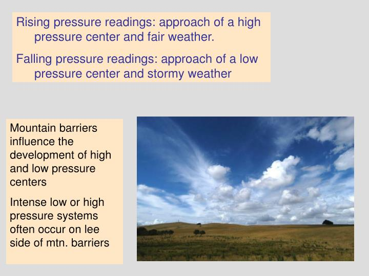 Rising pressure readings: approach of a high pressure center and fair weather.