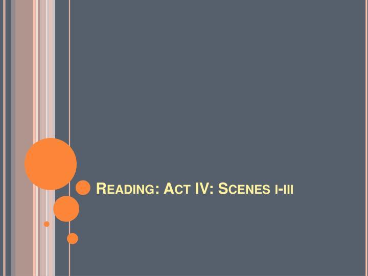 Reading: Act IV: Scenes