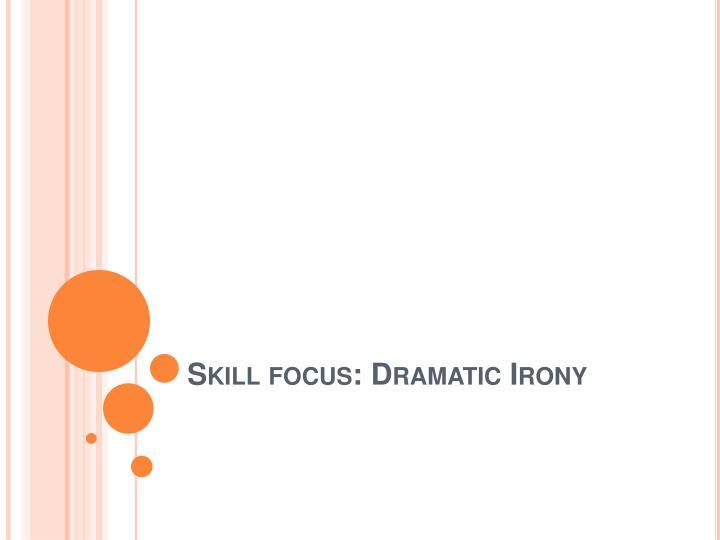 Skill focus: Dramatic Irony