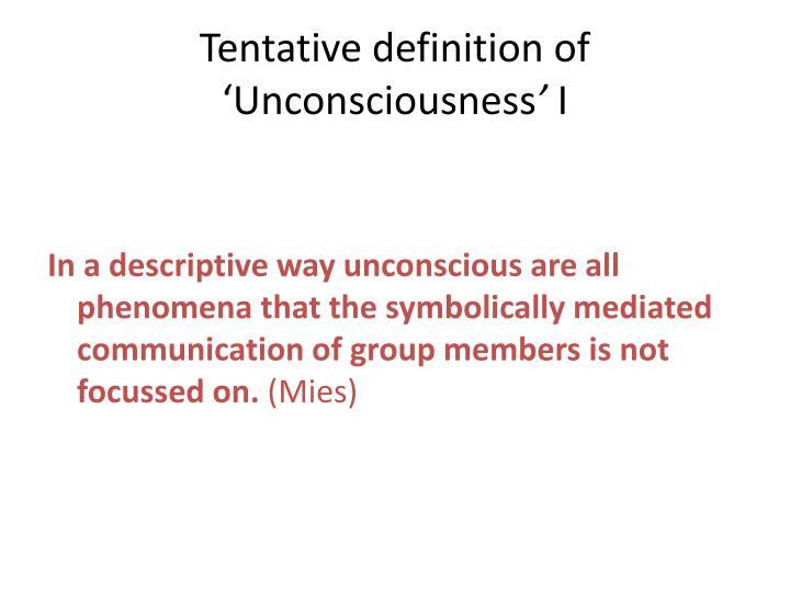 Tentative definition of 'Unconsciousness