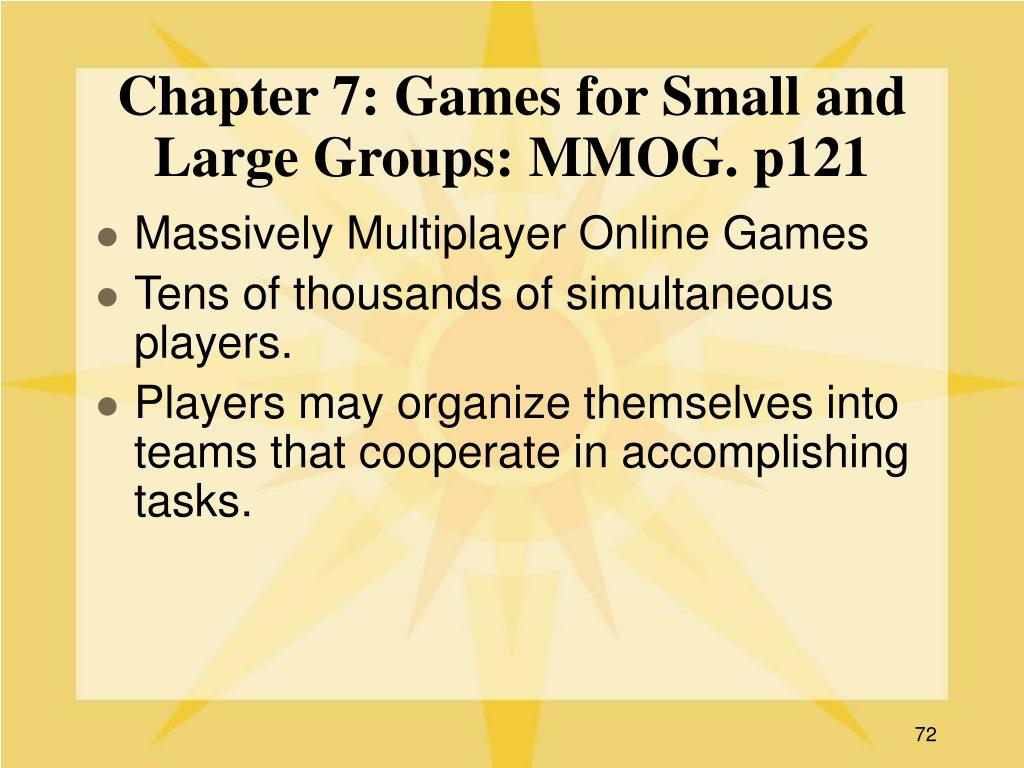 Chapter 7: Games for Small and Large Groups: MMOG. p121