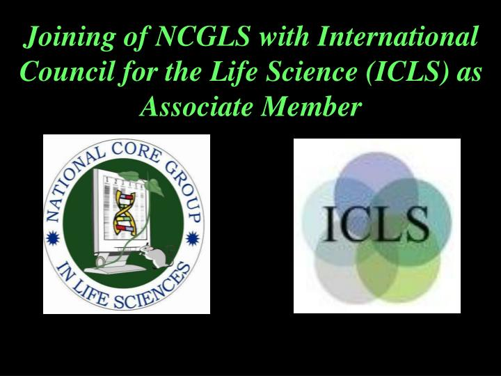 Joining of NCGLS with International Council for the Life Science (ICLS) as Associate Member