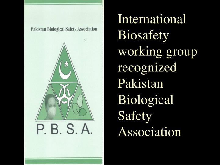 International Biosafety working group recognized Pakistan Biological Safety Association