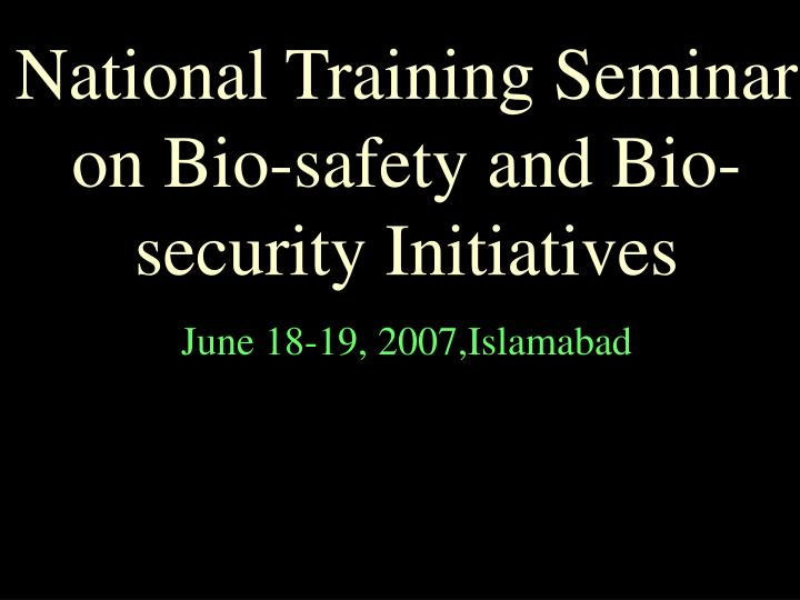 National Training Seminar on Bio-safety and Bio-security Initiatives