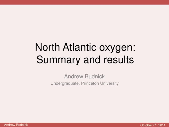 North atlantic oxygen summary and results