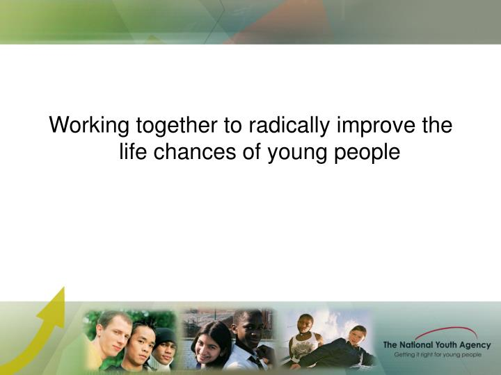 Working together to radically improve the life chances of young people