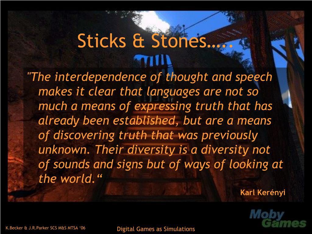 Sticks & Stones…..