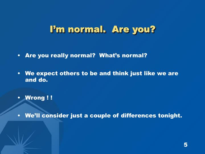 I'm normal.  Are you?