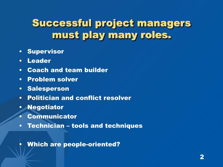 Successful project managers must play many roles