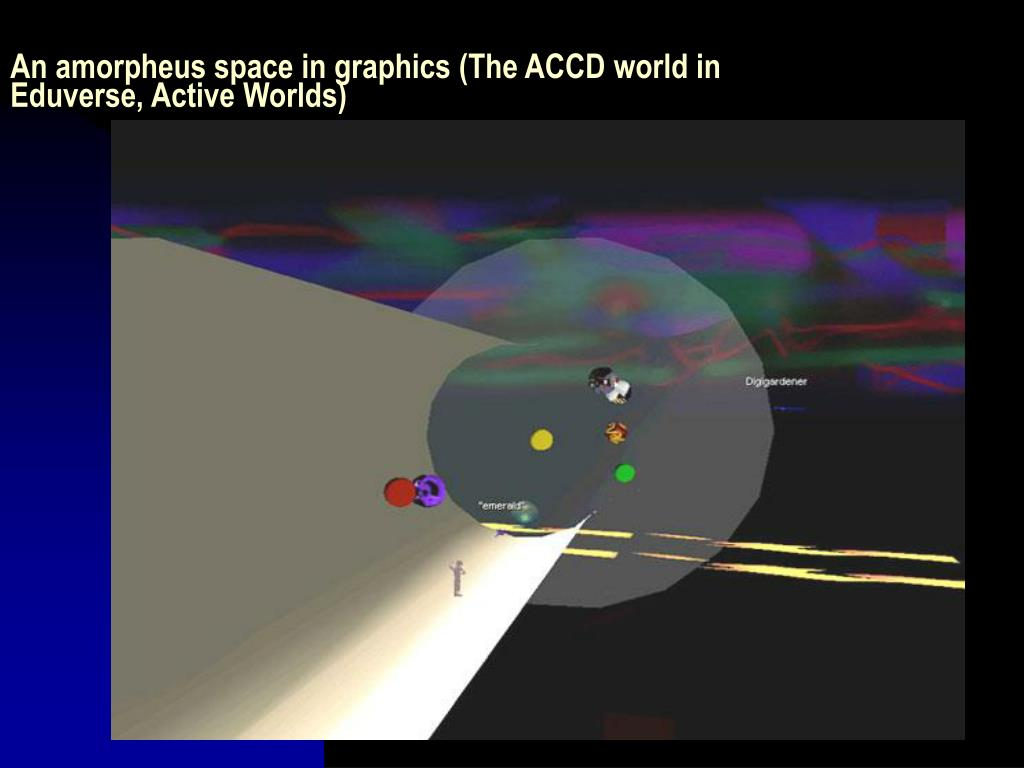 An amorpheus space in graphics (The ACCD world in Eduverse, Active Worlds)