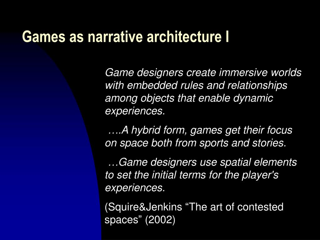Games as narrative architecture I