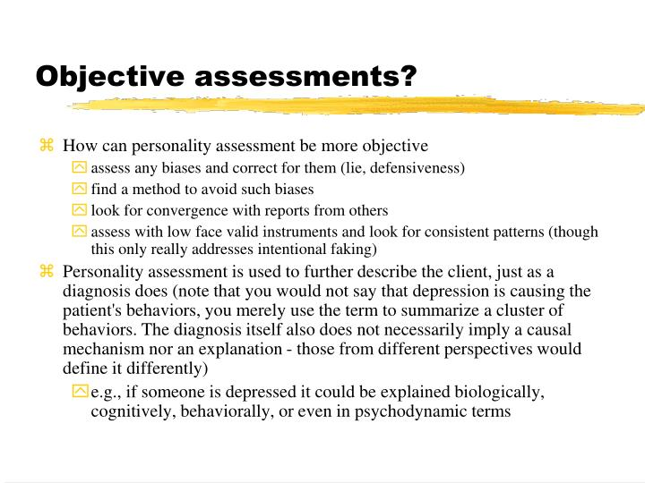 Objective assessments?