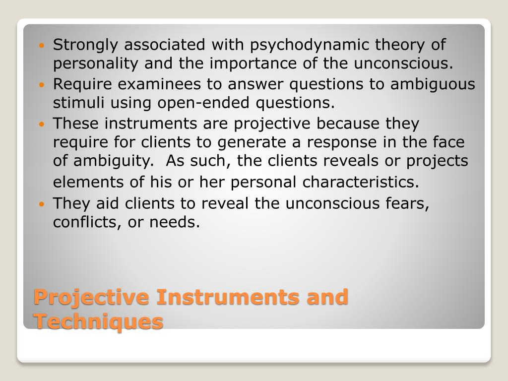 Strongly associated with psychodynamic theory of personality and the importance of the unconscious.