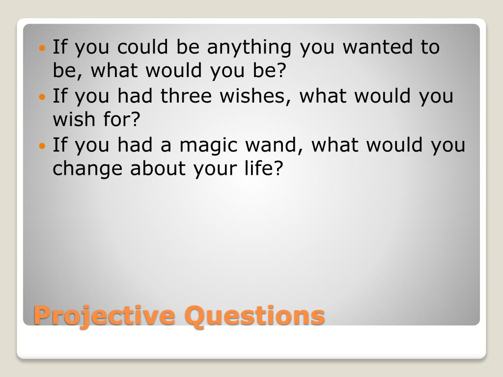 If you could be anything you wanted to be, what would you be?