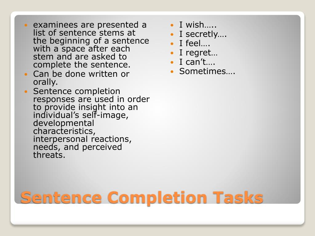 examinees are presented a list of sentence stems at the beginning of a sentence with a space after each stem and are asked to complete the sentence.