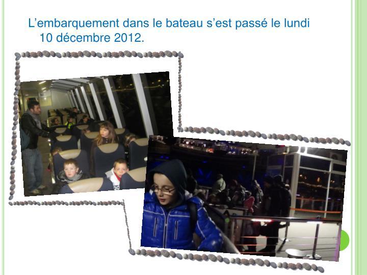 L'embarquement dans le bateau s'est passé le lundi 10 décembre 2012.