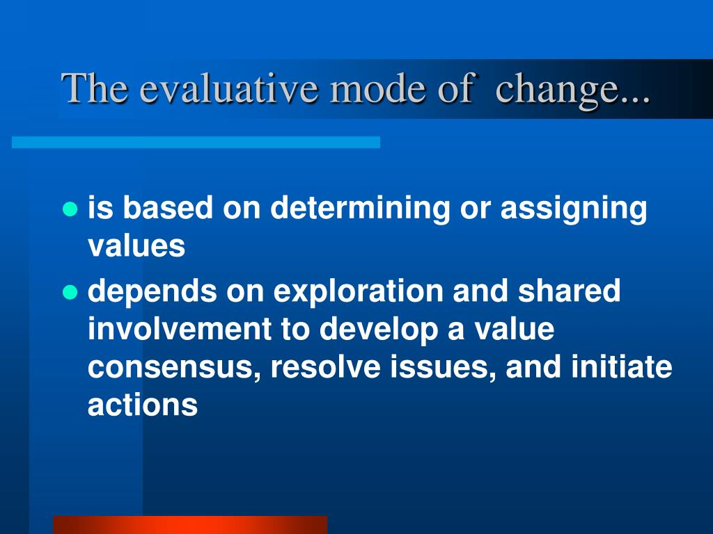 The evaluative mode of  change...