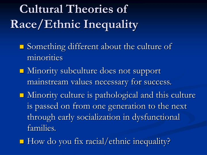 social explanations of racial ethnic inequality which theory is the most persuasive About pew research center pew research center is a nonpartisan fact tank that informs the public about the issues, attitudes and trends shaping the world it conducts public opinion polling, demographic research, media content analysis and other empirical social science research.