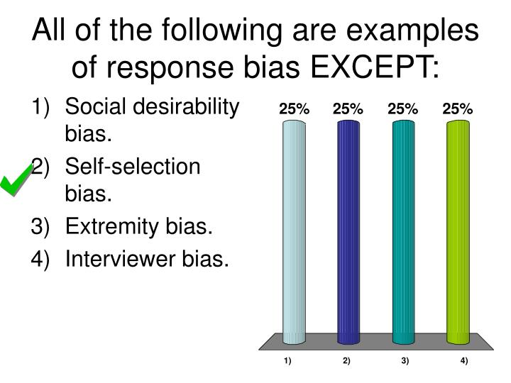 All of the following are examples of response bias EXCEPT: