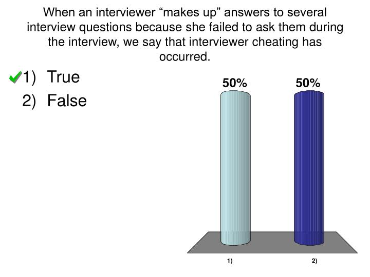 "When an interviewer ""makes up"" answers to several interview questions because she failed to ask them during the interview, we say that interviewer cheating has occurred."