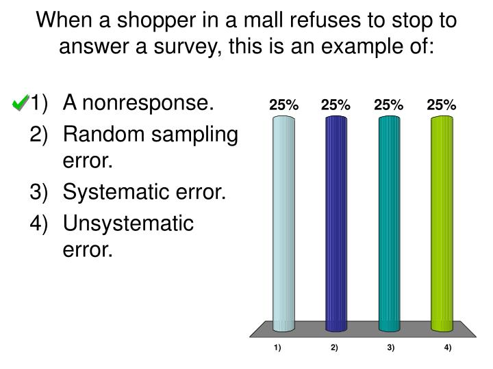 When a shopper in a mall refuses to stop to answer a survey, this is an example of: